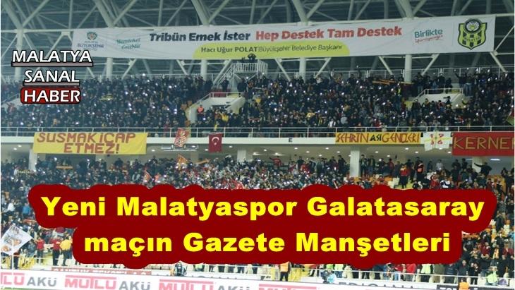 Yeni Malatyaspor Galatasaray  maçın Gazete Manşetleri