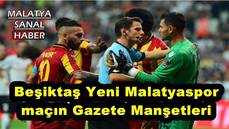 Beşiktaş Yeni Malatyaspor maçın Gazete Manşetleri