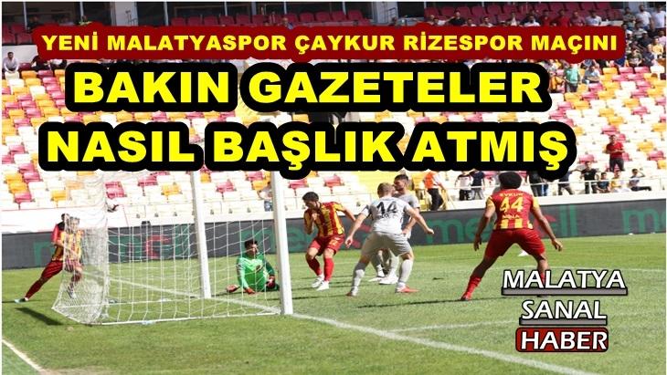 Yeni Malatyaspor Çaykur Rize maçın Gazete Manşetleri