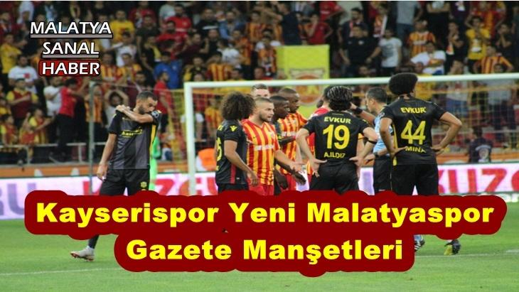 Kayserispor Yeni Malatyaspor  Gazete Manşetleri