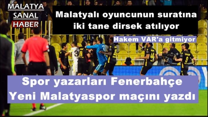 Spor yazarları Fenerbahçe - Yeni Malatyaspor maçını yazdı.