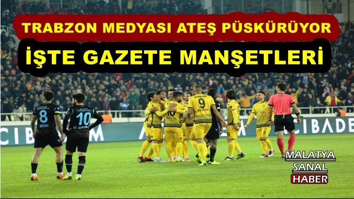 Yeni Malatyaspor Trabzonspor maçın Gazete Manşetleri