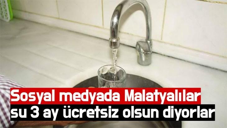 Sosyal medyada Malatyalılar su 3 ay ücretsiz olsun diyorlar