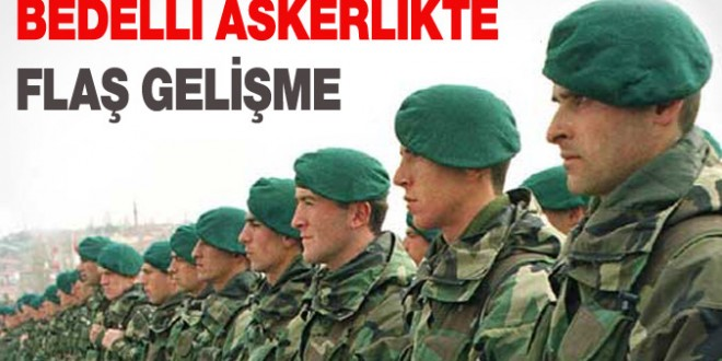 BEDELLİ ASKERLİKTE FLAŞ GELİŞME