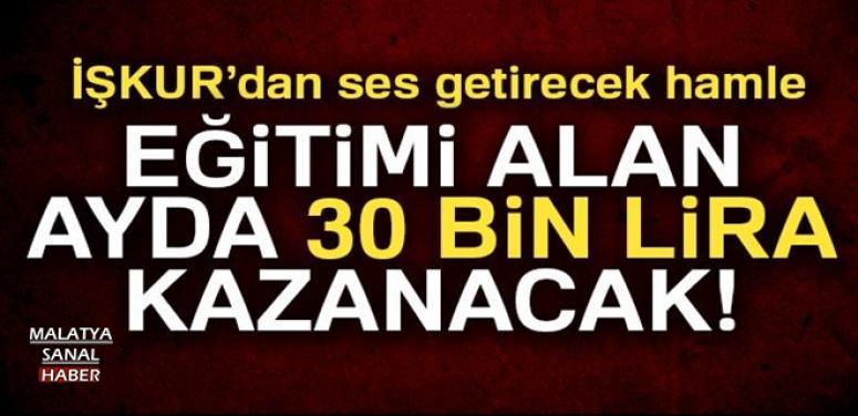 EĞİTİMİ ALAN AYDA 30 BİN LİRA KAZANACAK