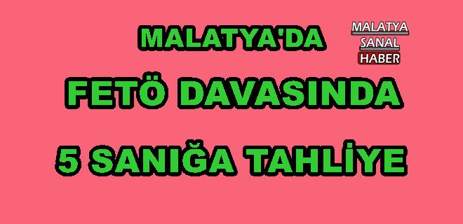 MALATYA'DA FETÖ DAVASINDA 5 SANIĞA TAHLİYE