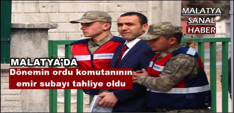 Malatya'da Dönemin ordu komutanının emir subayı tahliye oldu