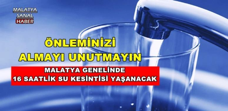 Malatya Genelinde 16 saat su kesintisi yaşanacak