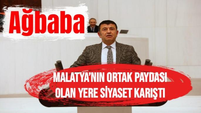 Ağbaba  Malatya'nın ortak paydası olan yere siyaset karıştı