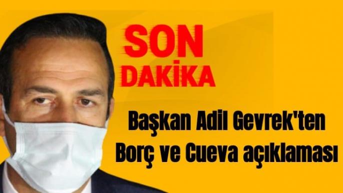 Başkan Adil Gevrek'ten Borç ve Cueva açıklaması