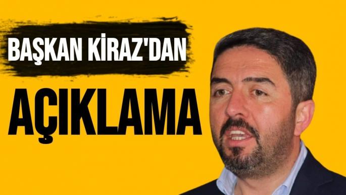 Başkan Kiraz'dan Açıklama