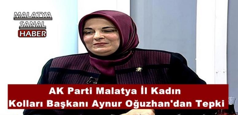 AK Parti Malatya İl Kadın  Kolları Başkanı Aynur Oğuzhan'dan Tepki