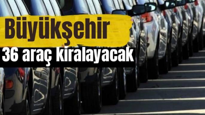 Büyükşehir 36 araç kiralayacak