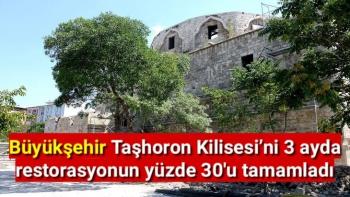 Büyükşehir Taşhoron Kilisesi'ni 3 ayda restorasyonun yüzde 30'u tamamladı