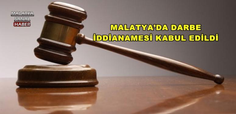 MALATYA'DA DARBE  İDDİANAMESİ KABUL EDİLDİ