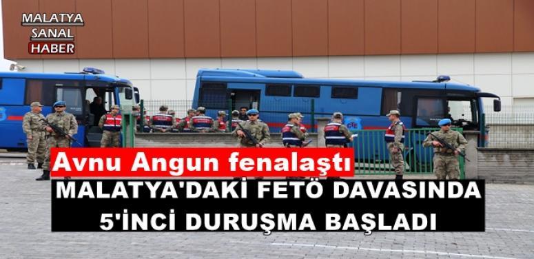 MALATYA'DAKİ FETÖ DAVASINDA 5'İNCİ DURUŞMA BAŞLADI