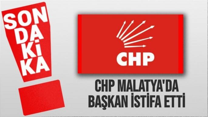 CHP Malatya'da Başkan istifa etti
