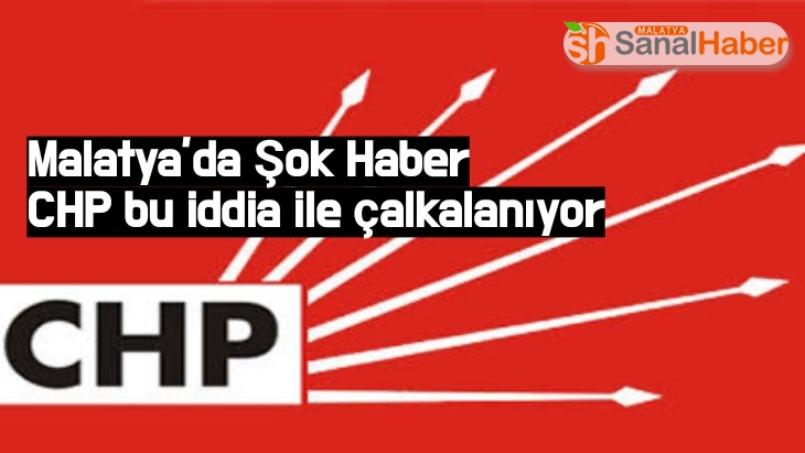 CHP Malatya'da bu iddia ile çalkalanıyor