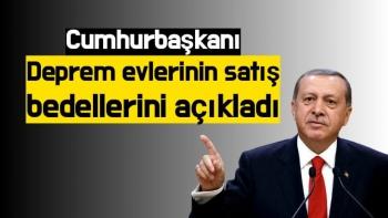 Cumhurbaşkanı Erdoğan deprem evlerinin satış bedellerini açıkladı