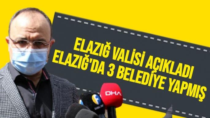 Elazığ Valisi Açıkladı Elazığ'da 3 Belediye yapmış