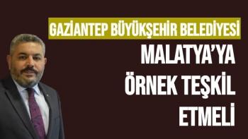 Gaziantep Belediyesi Malatya'ya Örnek teşkil etmeli