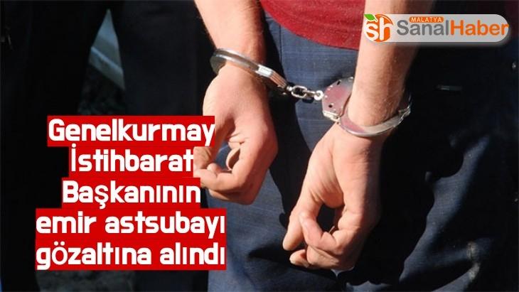Genelkurmay İstihbarat Başkanının emir astsubayı  gözaltına alındı