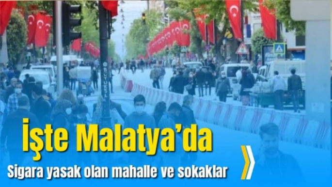 İşte Malatya'da sigara yasak olan mahalle ve sokaklar