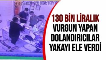 130 bin liralık vurgun yapan dolandırıcılar yakayı ele verdi