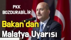 Bakan'dan Malatya Uyarısı PKK bozdurabilir