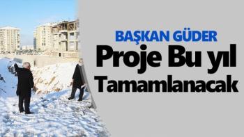 Başkan Güder proje bu yıl tamamlanacak