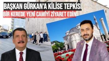Başkan Gürkan'a Kilise tepkisi Bir kerede Yeni Camiyi ziyaret edin
