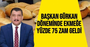 Başkan Gürkan döneminde ekmeğe yüzde 75 zam geldi