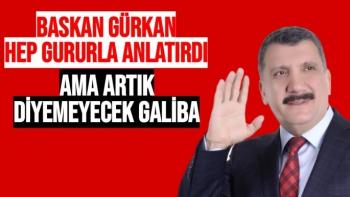 Başkan Gürkan hep gururla anlatırdı