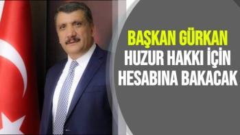 Başkan Gürkan huzur hakkı için hesabına bakacak