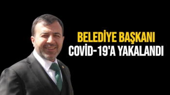 Belediye Başkanı Covid-19'a yakalandı