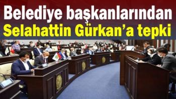 Belediye başkanlarından Selahattin Gürkan'a tepki