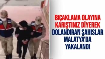 Bıçaklama olayına karıştınız' diyerek dolandıran şahıslar Malatya'da yakalandı