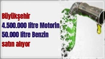Büyükşehir 4.500.000 litre Motorin, 50.000 litre Benzin satın alıyor