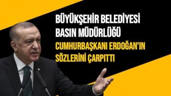 Büyükşehir Belediyesi Basın Müdürlüğü Cumhurbaşkanı Erdoğan'ın sözlerini çarpıttı