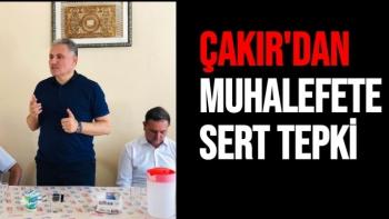 Çakır'dan Muhalefete Sert Tepki