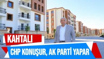 CHP konuşur, AK parti yapar