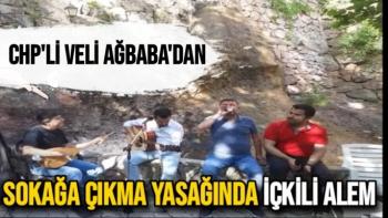 CHP'li Veli Ağbaba'dan sokağa çıkma yasağında içkili alem