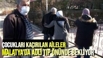 Çocukları kaçırılan aileler, Malatya'da adli tıp önünde bekliyor
