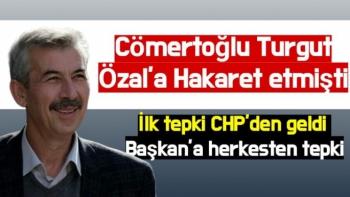 Cömertoğlu Özal'a hakaret etmişti ilk tepki CHP'den