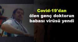 Covid-19´dan ölen genç doktorun babası virüsü yendi