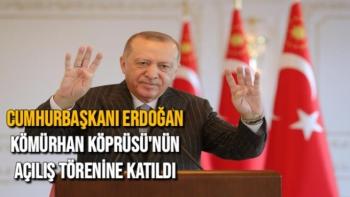 Cumhurbaşkanı Erdoğan Kömürhan Köprüsü'nün açılış törenine katıldı