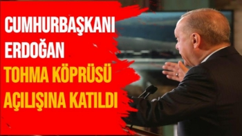 Cumhurbaşkanı Erdoğan, Tohma Köprüsü açılışına katıldı
