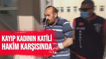 Darende'deki Kayıp Kadının katili hakim karşısında