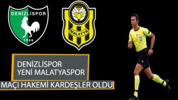 Denizlispor Yeni Malatyaspor maçı hakemi Kardeşler oldu