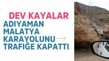 Dev kayalar Adıyaman- Malatya Karayolunu trafiğe kapattı